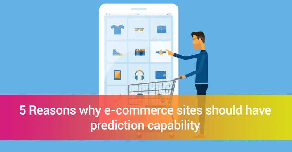 5 Reasons Why Ecommerce Sites Should Have Predictive Analytics